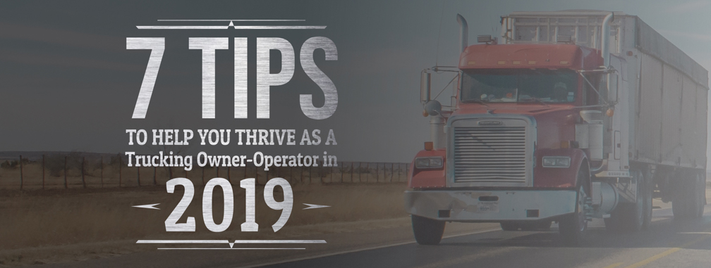 7 Tips to Help You Thrive as a Trucking Owner-Operator in 2019